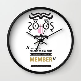 """Type Faces No.1 Groucho Marx: """"I don't care to belong to any club that will have me as a member"""" Wall Clock"""
