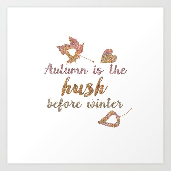 Autum is the hush before winter- Glitter Typography on white background Art Print