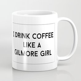 Drink Coffee Like A Gilmore Coffee Mug