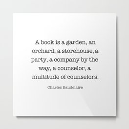 A book is a garden, an orchard, a storehouse, a party, a company by the way, a counselor, Metal Print