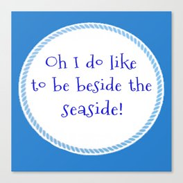 Oh I Do Like To Be Beside The Seaside. Canvas Print