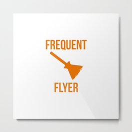 Frequent Flyer Witch Halloween Brooms Are For Amateurs Metal Print