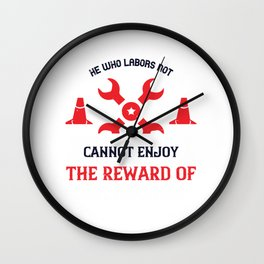 He who labors not, cannot enjoy the reward of labor Wall Clock