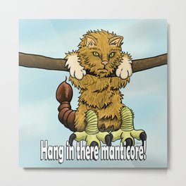 Hang in there manticore! Metal Print