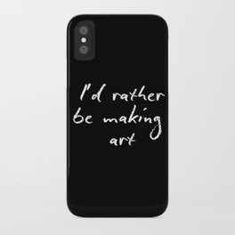 I'd rather be making art iPhone Case