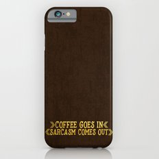 Coffee goes in- Sarcasm comes out Slim Case iPhone 6