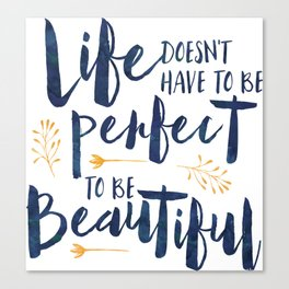 Life doesn't have to be perfect to be beautiful Canvas Print