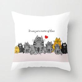 Just a matter of love Throw Pillow