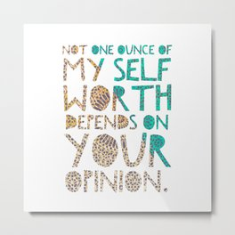 Not One Ounce Metal Print