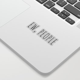 Ew People Funny Quote Sticker