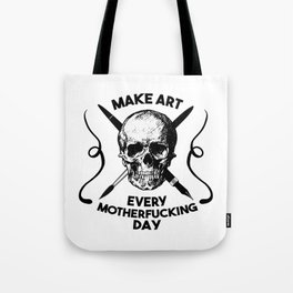 Make Art Every Motherfucking Day (black on white) Tote Bag