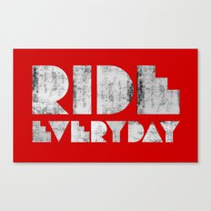 Ride Everyday  Canvas Print