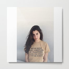 why racist homophobic be quiet Metal Print