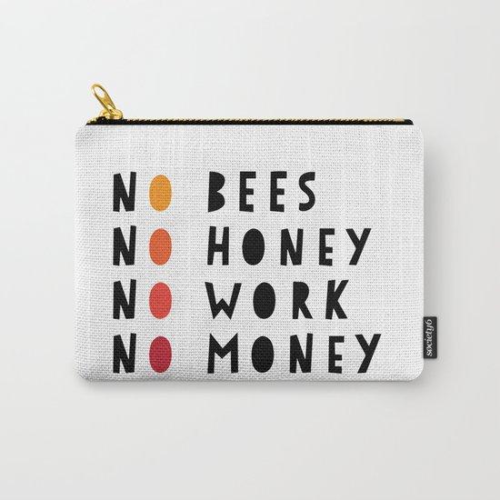 No Bees No Honey No Work No Money Carry-All Pouch