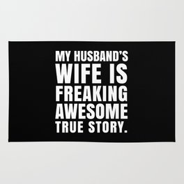 My Husband's Wife is Freaking Awesome (Black & White) Rug