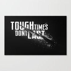 Tough times don't last Canvas Print