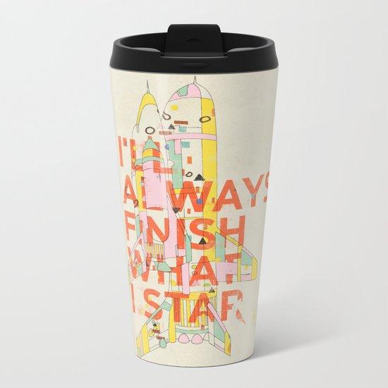 I'LL ALWAYS FINISH WHAT I STAR... Metal Travel Mug