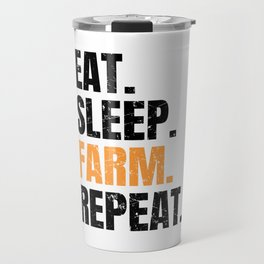 Eat Sleep Farm Repeat Farmer Farming Travel Mug