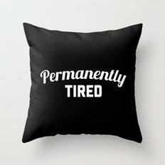 Permanently Tired Funny Quote Throw Pillow