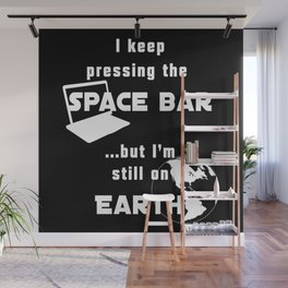 I keep pressing the space bar, but I'm still on earth. white Wall Mural