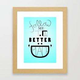 Follow Me To A Better Place Framed Art Print