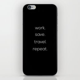Work, Save, Travel, Repeat iPhone Skin