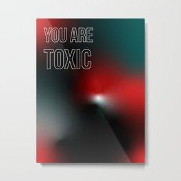 Art Print - you are toxic - reminder  Metal Print