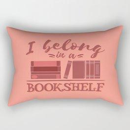 I belong in a bookshelf Rectangular Pillow