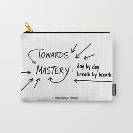 """Towards Mastery - Design #2 of the """"Words To Live By"""" series Carry-All Pouch"""