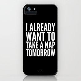 I ALREADY WANT TO TAKE A NAP TOMORROW (Black & White) iPhone Case