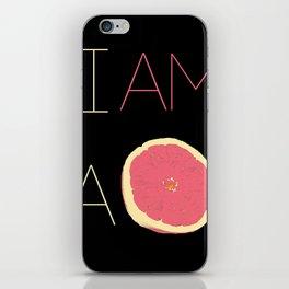 I am a Grapfruite  iPhone Skin