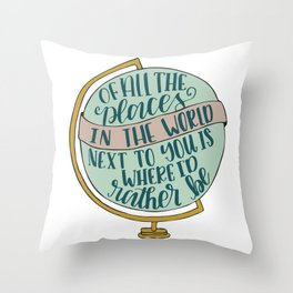 Of All The Places In The World Throw Pillow