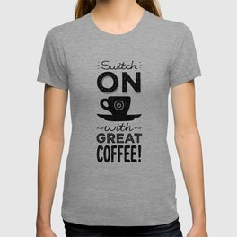 Switch On With Great Coffee! T-shirt