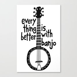 Everything Is Better With Banjo - Graphic Black Canvas Print