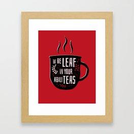 Have Beleaf in Your Abiliteas - Tea Pun Framed Art Print