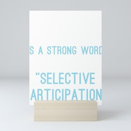 Lazy Is A Strong Word I Prefer To Call It Selective Participation Mini Art Print