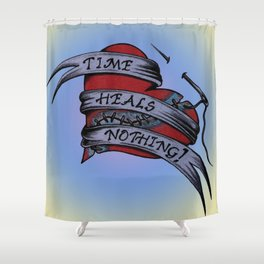 Time Heals Nothing! Shower Curtain