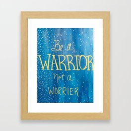 Be a Warrior - Blue w/gold letters Framed Art Print
