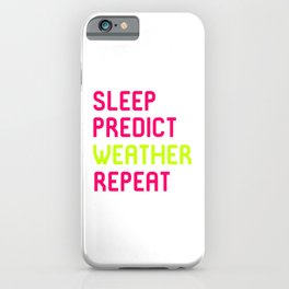 Sleep Predict Repeat Meteorologist iPhone Case