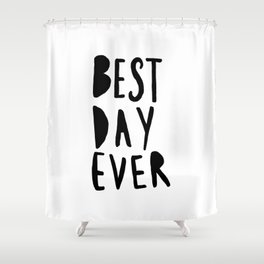 Best Day Ever - Hand lettered typography Shower Curtain