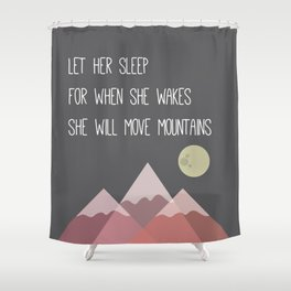 Let her sleep for when she wakes she will move muontains Shower Curtain
