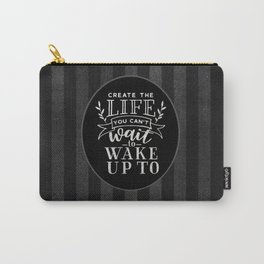 Create The Life You Can't Wait To Wake Up TO Carry-All Pouch