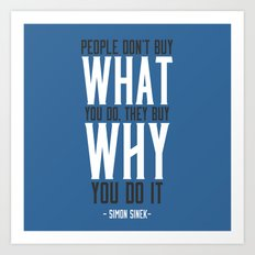 People Don't Buy What You Do, They Buy Why You Do It Art Print