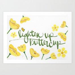 Lighten Up Buttercup! Art Print