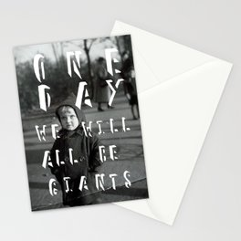 One Day We Will All Be Giants Stationery Cards