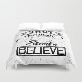Shut Your Mouth and Start to Believe Duvet Cover