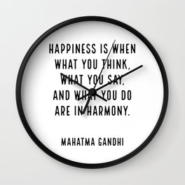 """""""Happiness is when what you think, what you say, and what you do are in harmony."""" Mahatma Gandhi Wall Clock"""