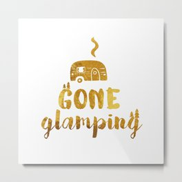 Gone Glamping Metal Print
