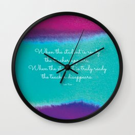 When the student is ready the teacher appears. Lao Tzu Wall Clock