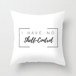 I Have No Shelf Control Throw Pillow